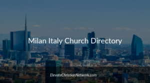 Milan Italy Church Directory | Churches in Milan – Elevate Christian Network