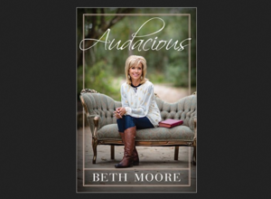 Christian Book: Audacious by Beth Moore | Living Proof Ministries