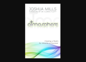 Christian Book: Atmosphere by Joshua Mills | Creating a Realm for Miracles and Success